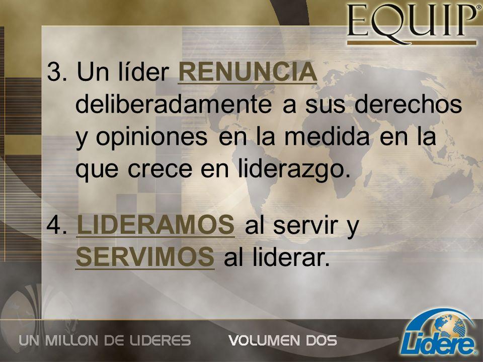3. Un líder RENUNCIA deliberadamente a sus derechos y opiniones en la medida en la que crece en liderazgo.