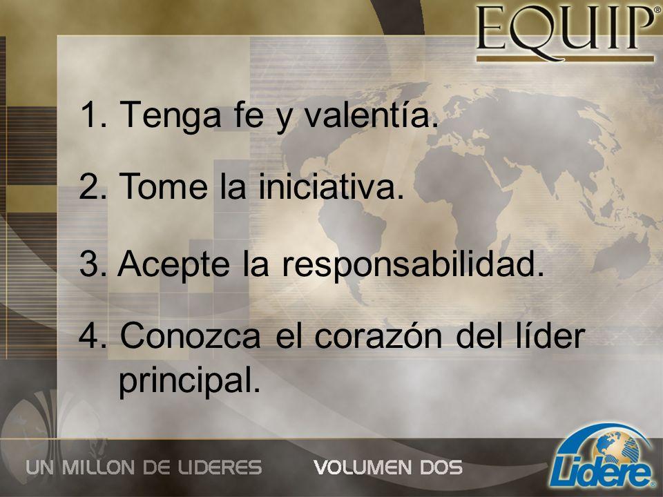 1.Tenga fe y valentía.2. Tome la iniciativa. 3. Acepte la responsabilidad.