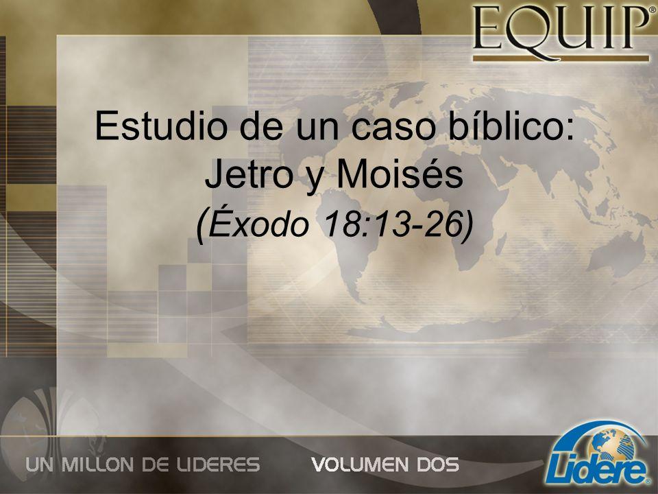Estudio de un caso bíblico: Jetro y Moisés (Éxodo 18:13-26)
