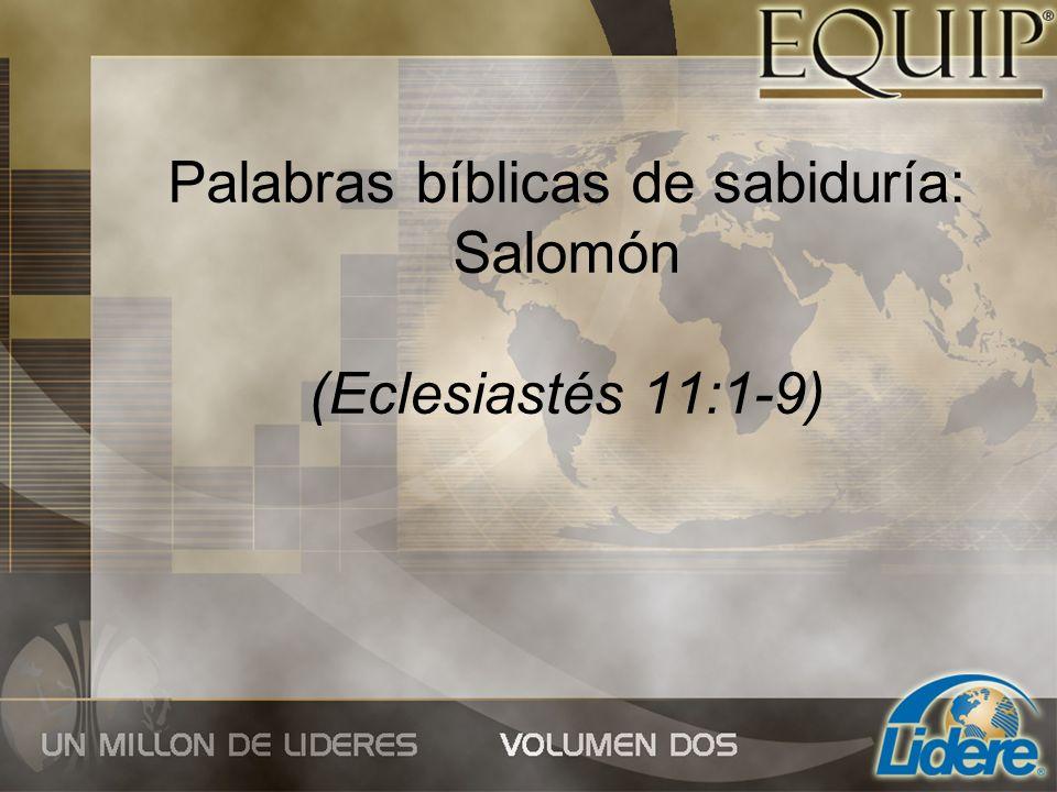 Palabras bíblicas de sabiduría: Salomón (Eclesiastés 11:1-9)