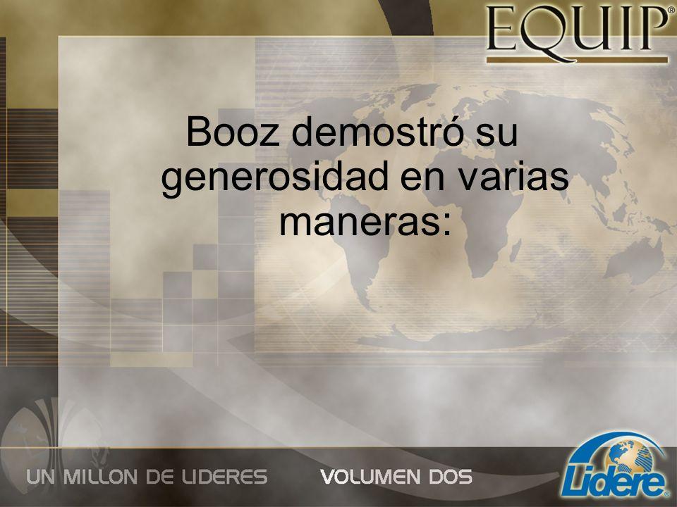 Booz demostró su generosidad en varias maneras: