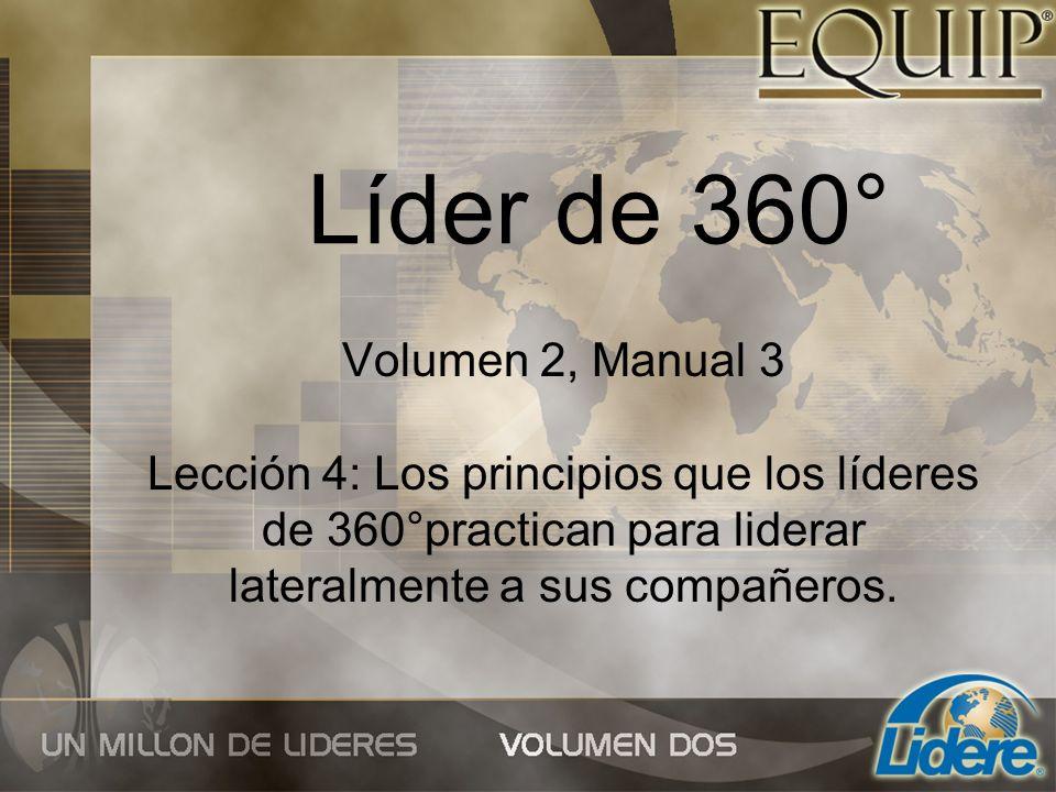 Líder de 360° Volumen 2, Manual 3 Lección 4: Los principios que los líderes de 360°practican para liderar lateralmente a sus compañeros.