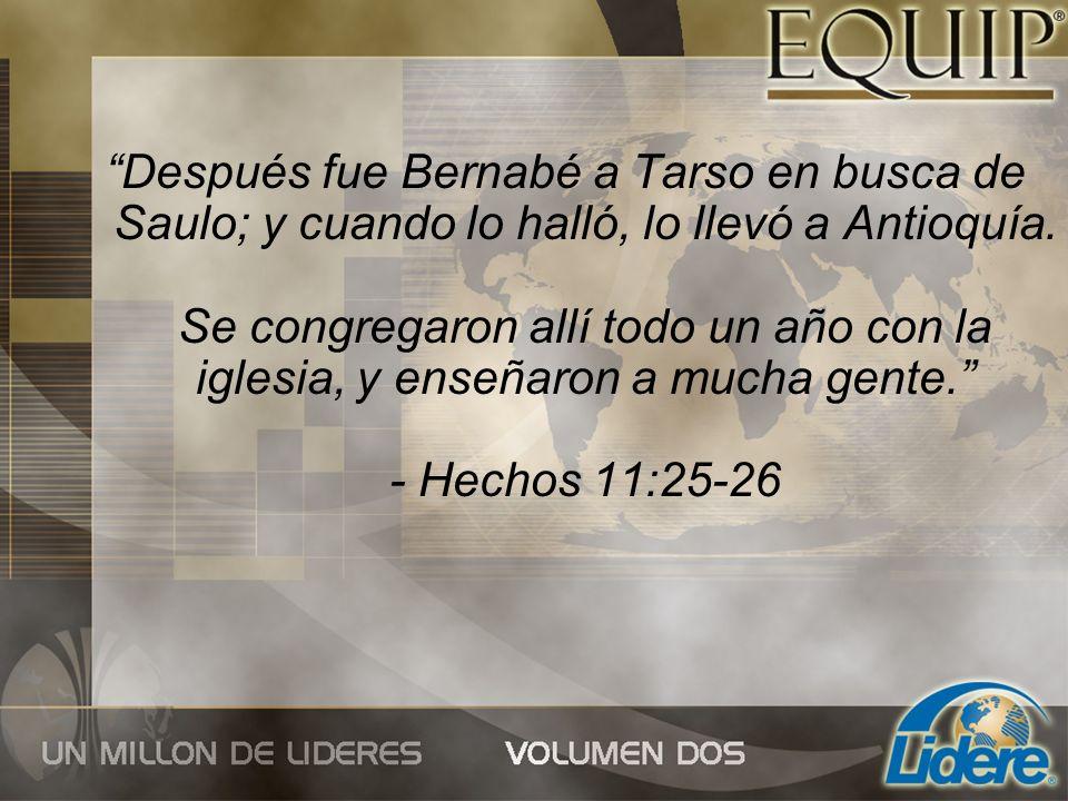 Después fue Bernabé a Tarso en busca de Saulo; y cuando lo halló, lo llevó a Antioquía.