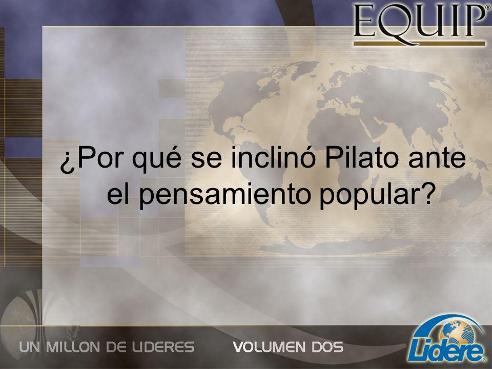 ¿Por qué se inclinó Pilato ante el pensamiento popular