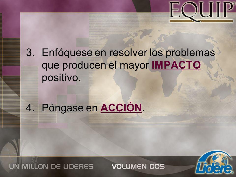 Enfóquese en resolver los problemas que producen el mayor IMPACTO positivo.
