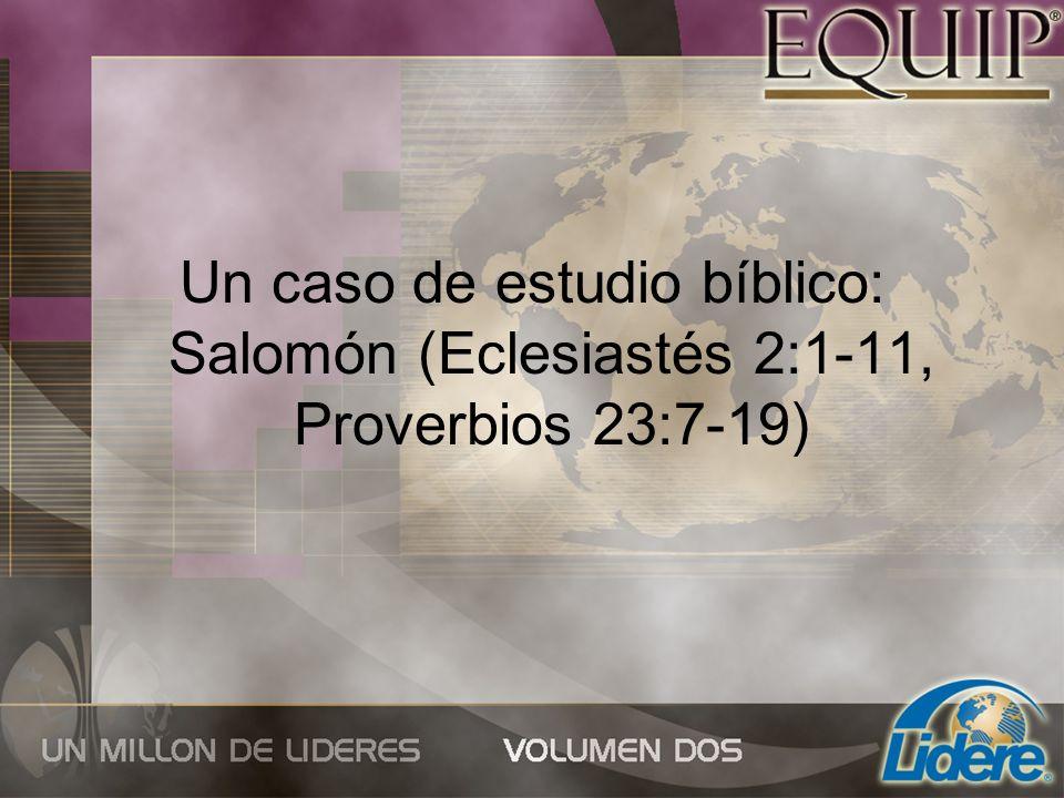Un caso de estudio bíblico: Salomón (Eclesiastés 2:1-11, Proverbios 23:7-19)