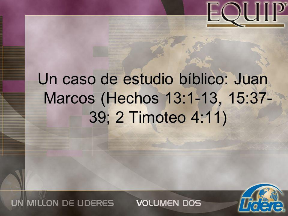 Un caso de estudio bíblico: Juan Marcos (Hechos 13:1-13, 15:37-39; 2 Timoteo 4:11)