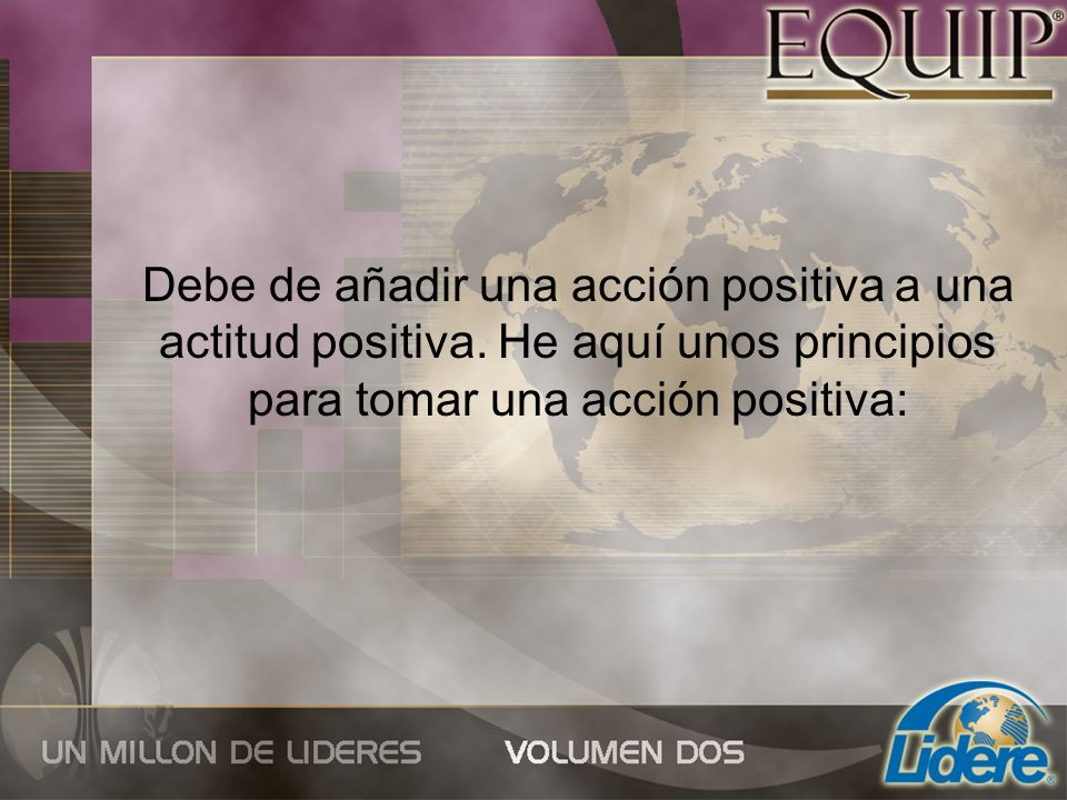 Debe de añadir una acción positiva a una actitud positiva
