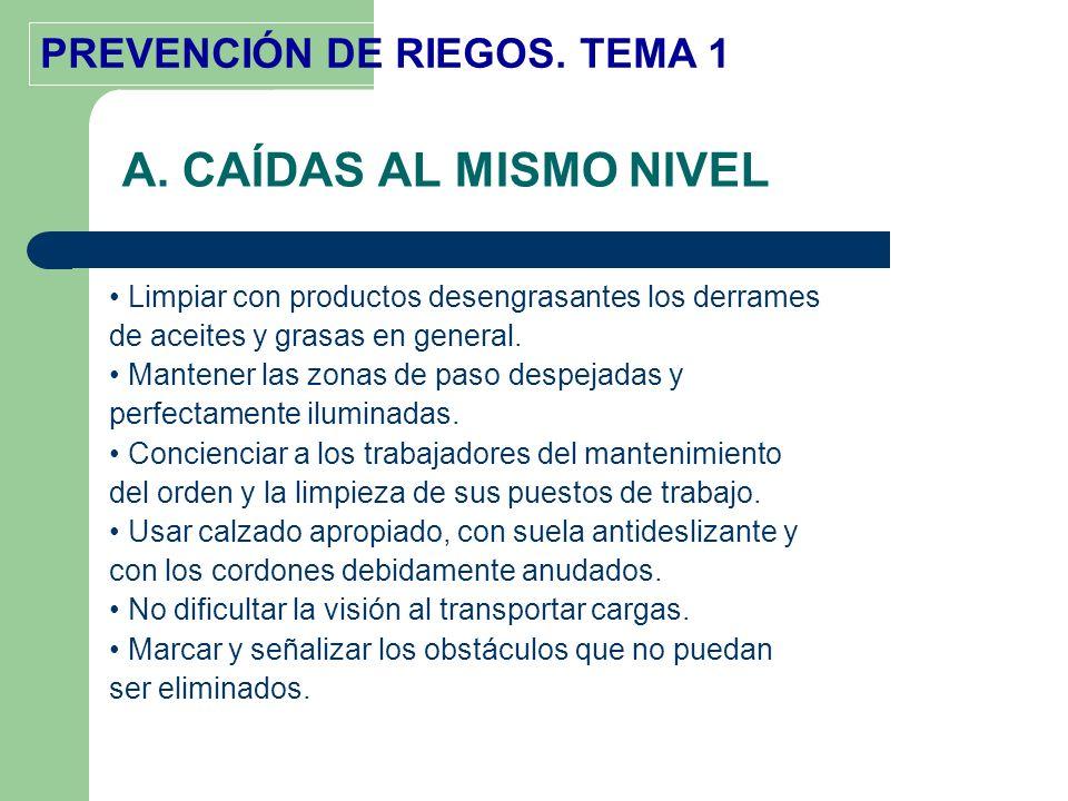 A. CAÍDAS AL MISMO NIVEL • Limpiar con productos desengrasantes los derrames. de aceites y grasas en general.