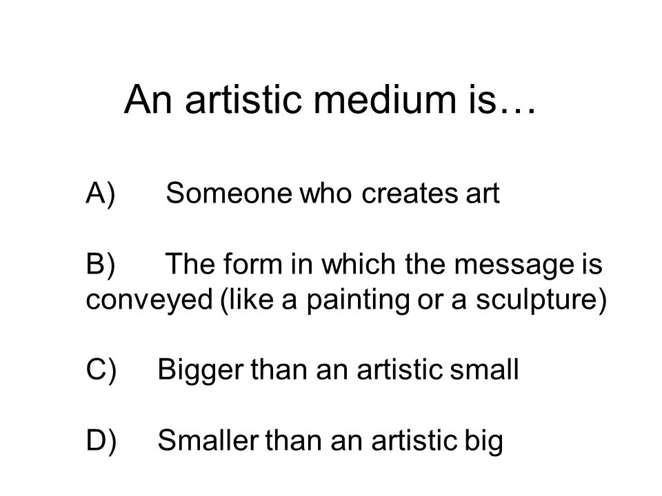 An artistic medium is…