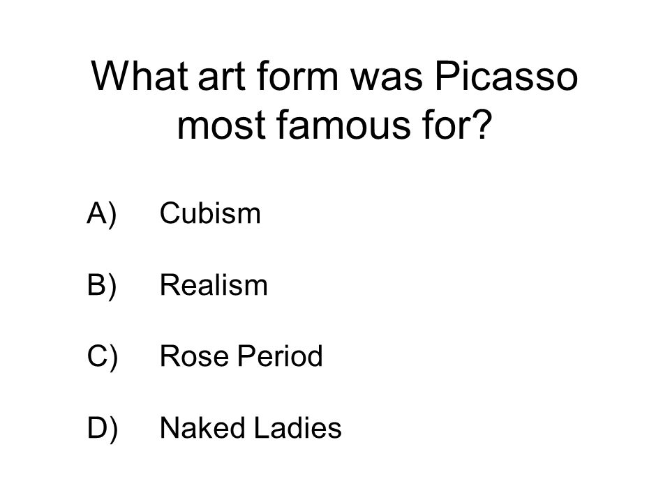 What art form was Picasso most famous for
