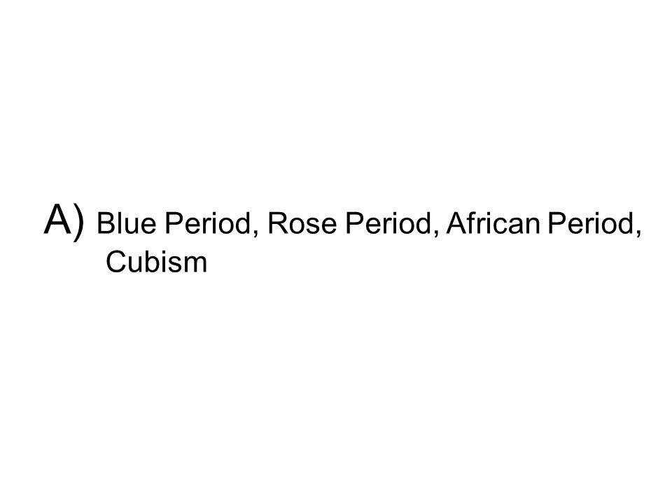 A) Blue Period, Rose Period, African Period, Cubism