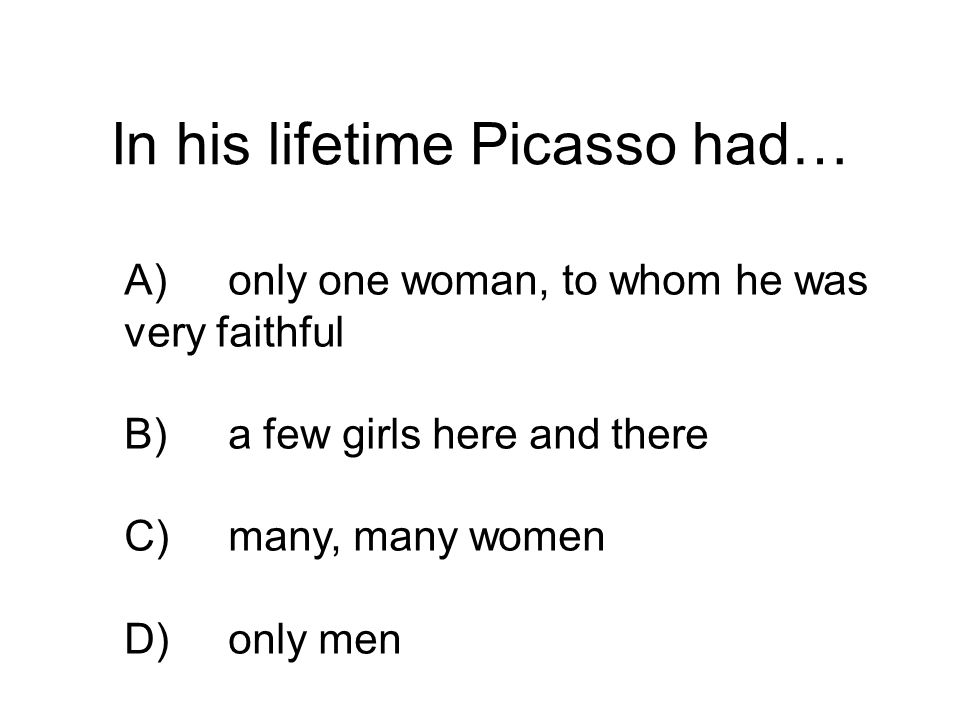 In his lifetime Picasso had…