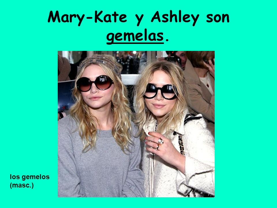 Mary-Kate y Ashley son gemelas.
