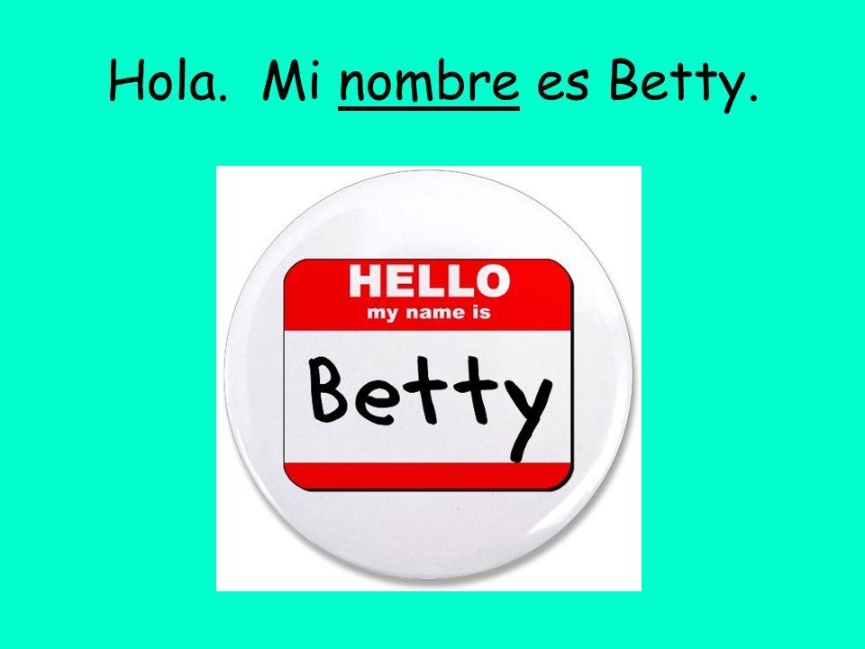 Hola. Mi nombre es Betty.