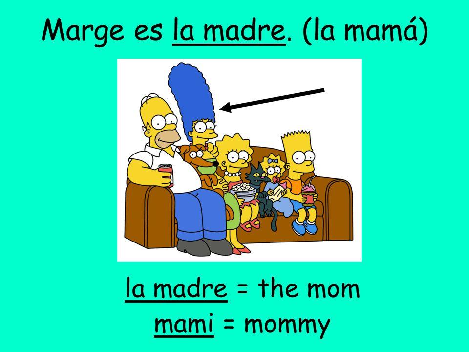 Marge es la madre. (la mamá)