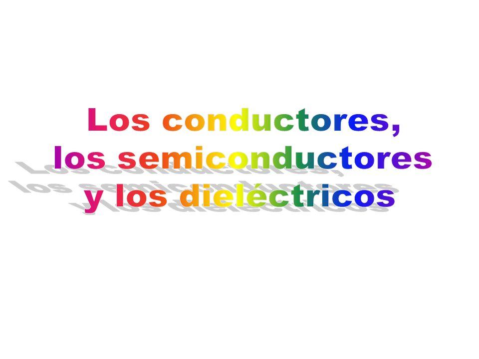 Los conductores, los semiconductores y los dieléctricos