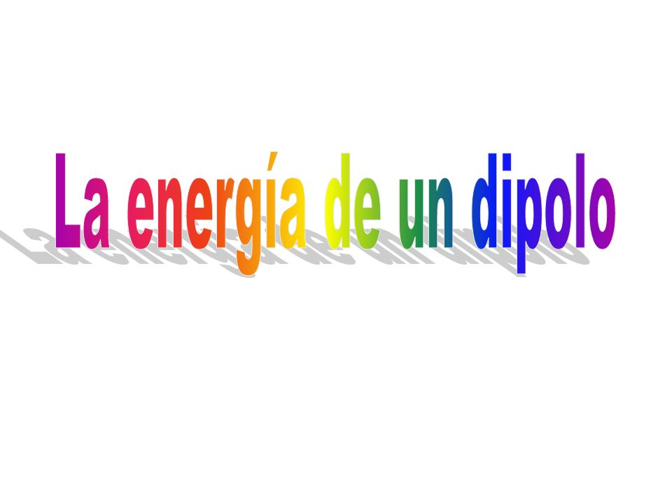 La energía de un dipolo