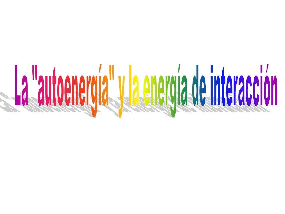 La autoenergía y la energía de interacción