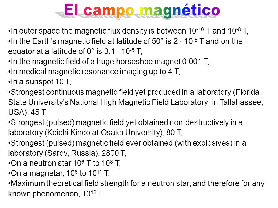 El campo magnético In outer space the magnetic flux density is between 10-10 T and 10-8 T,