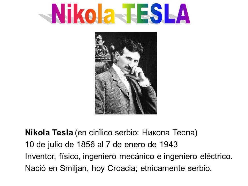 Nikola TESLA Nikola Tesla (en cirílico serbio: Никола Тесла)