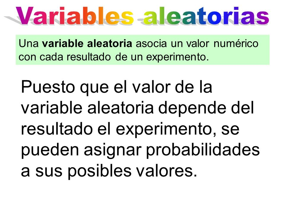 Variables aleatorias Una variable aleatoria asocia un valor numérico con cada resultado de un experimento.
