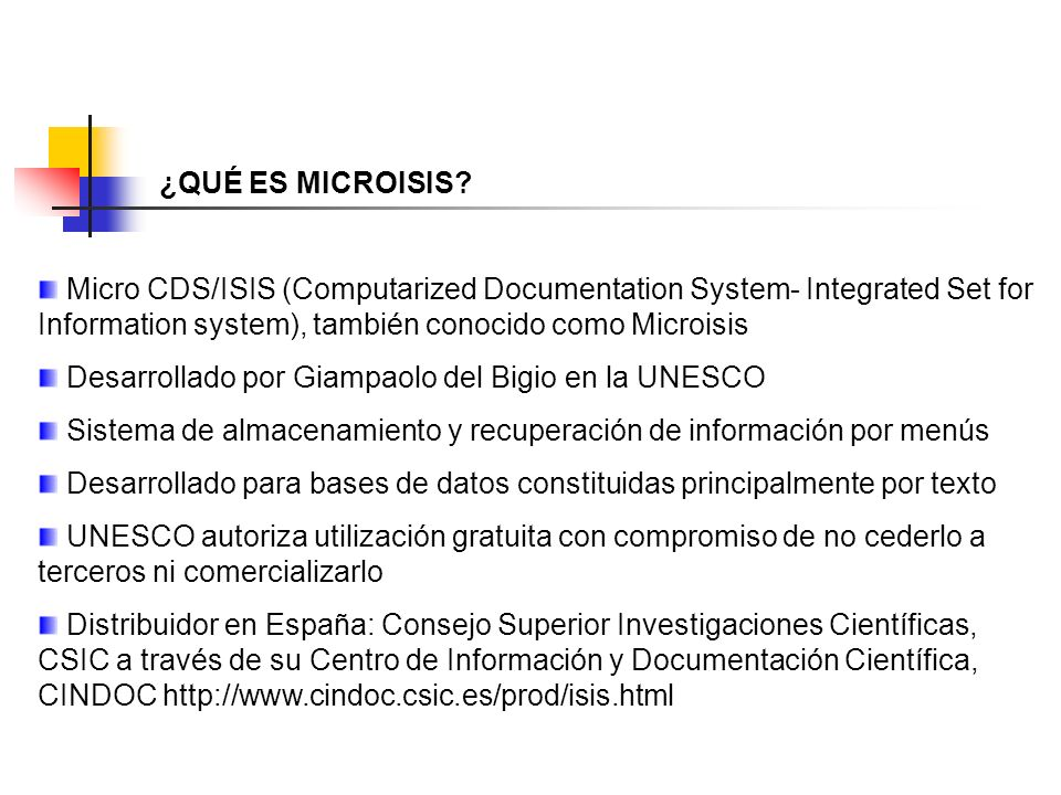 ¿QUÉ ES MICROISIS Micro CDS/ISIS (Computarized Documentation System- Integrated Set for Information system), también conocido como Microisis.