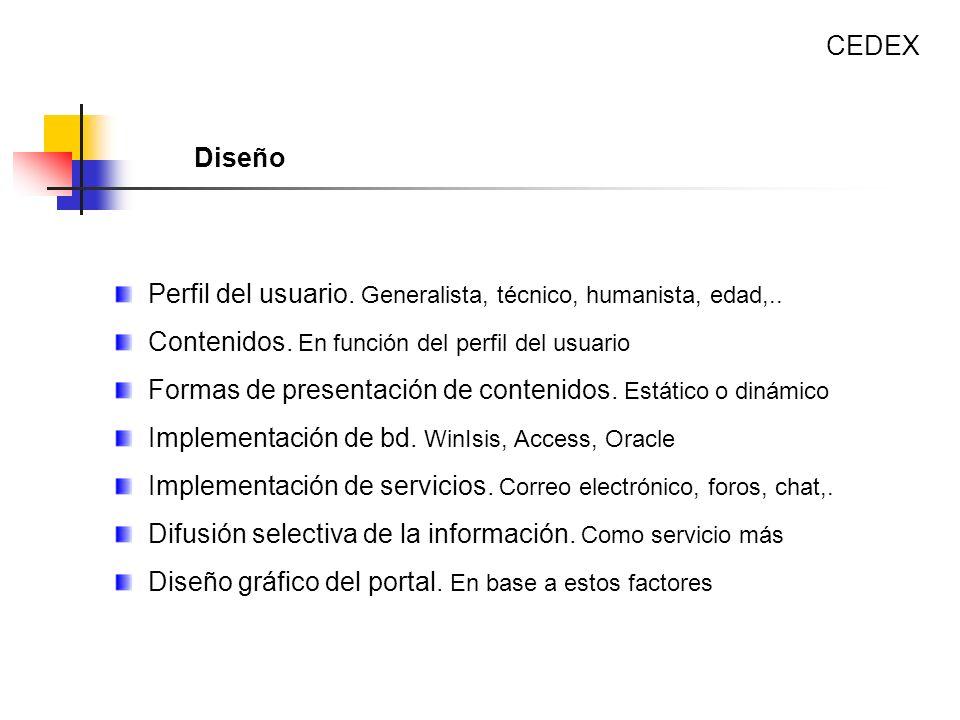 CEDEX Diseño. Perfil del usuario. Generalista, técnico, humanista, edad,.. Contenidos. En función del perfil del usuario.