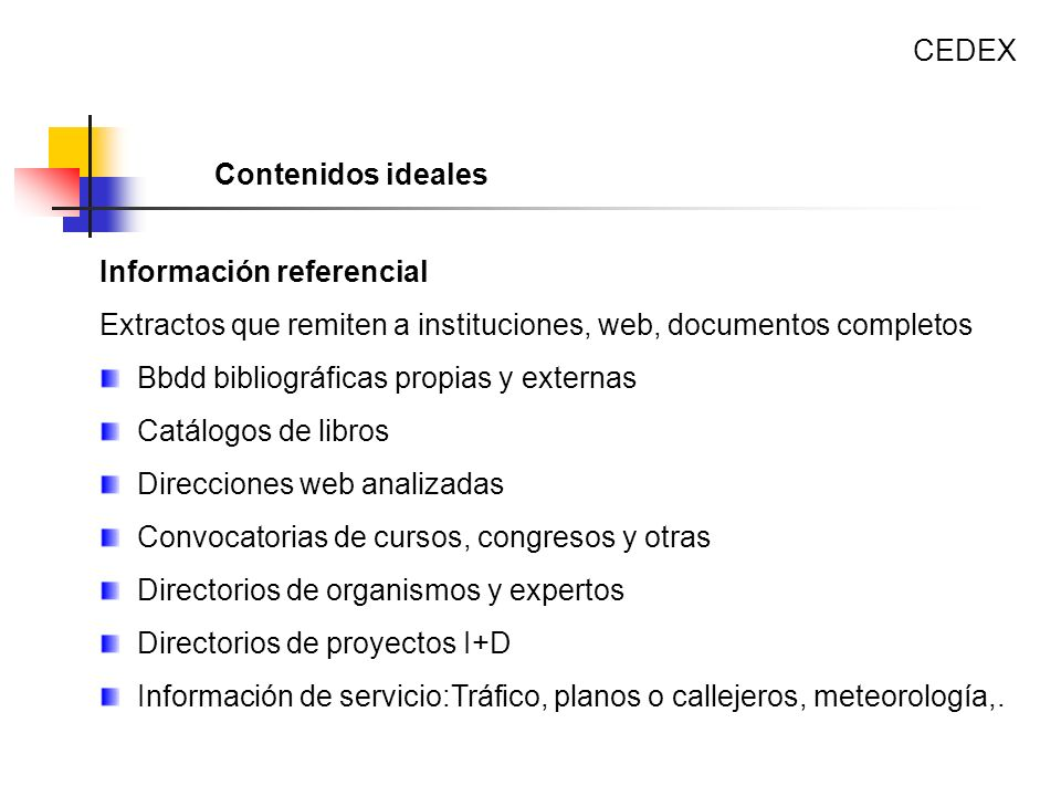 CEDEX Contenidos ideales. Información referencial. Extractos que remiten a instituciones, web, documentos completos.