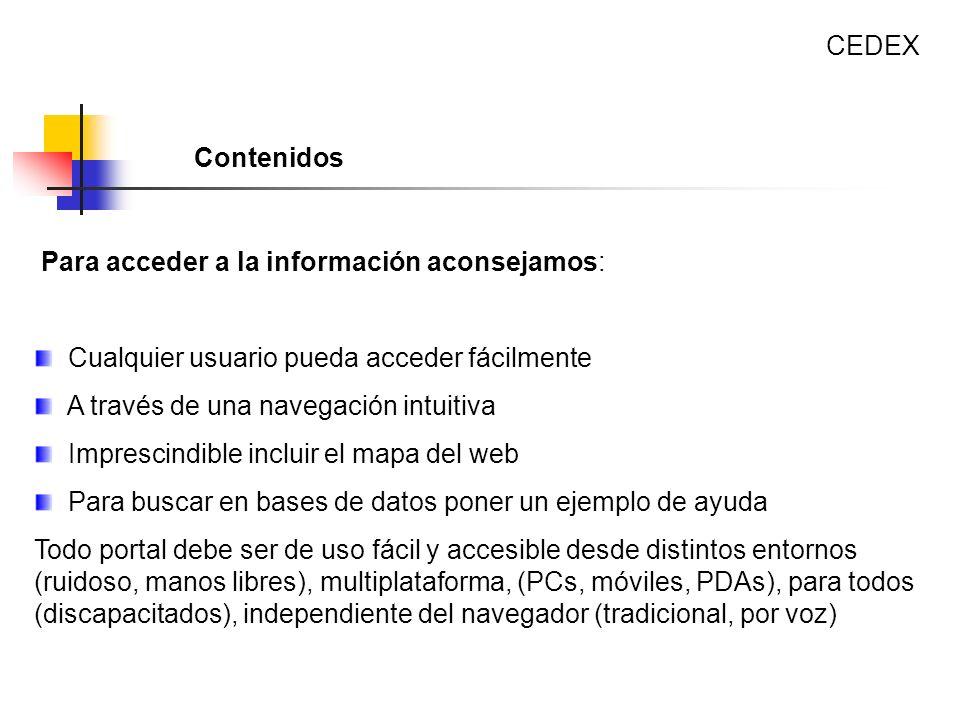CEDEX Contenidos. Para acceder a la información aconsejamos: Cualquier usuario pueda acceder fácilmente.