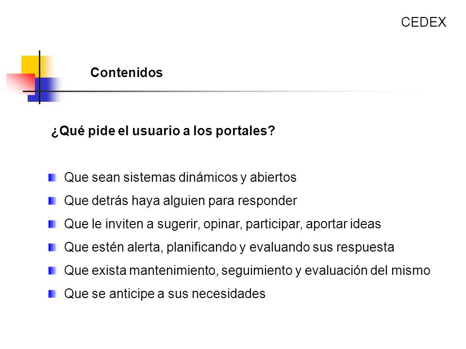 CEDEX Contenidos. ¿Qué pide el usuario a los portales Que sean sistemas dinámicos y abiertos. Que detrás haya alguien para responder.