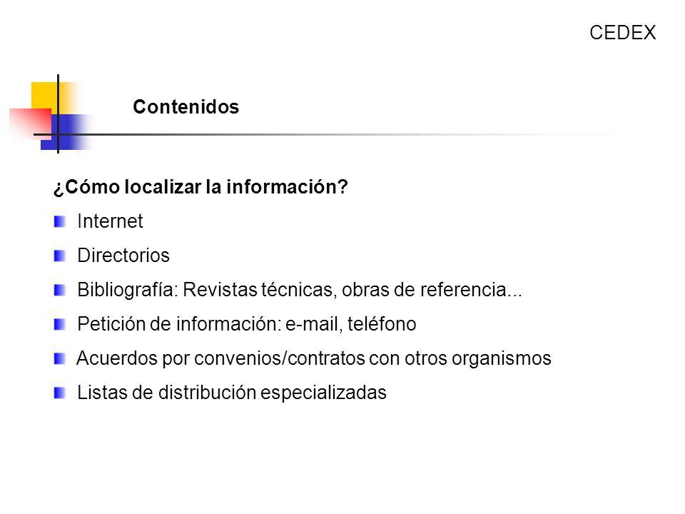 CEDEX Contenidos. ¿Cómo localizar la información Internet. Directorios. Bibliografía: Revistas técnicas, obras de referencia...