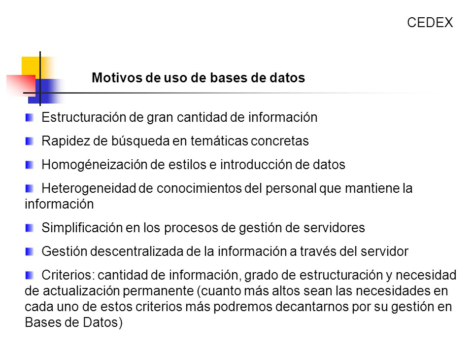 CEDEX Motivos de uso de bases de datos. Estructuración de gran cantidad de información. Rapidez de búsqueda en temáticas concretas.