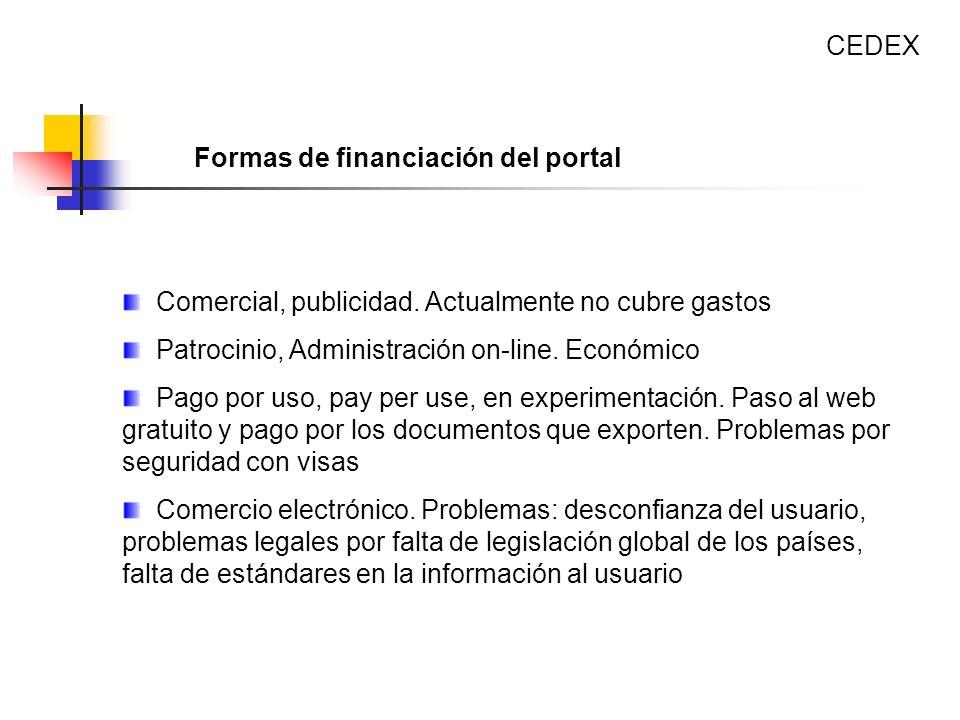 CEDEX Formas de financiación del portal. Comercial, publicidad. Actualmente no cubre gastos. Patrocinio, Administración on-line. Económico.