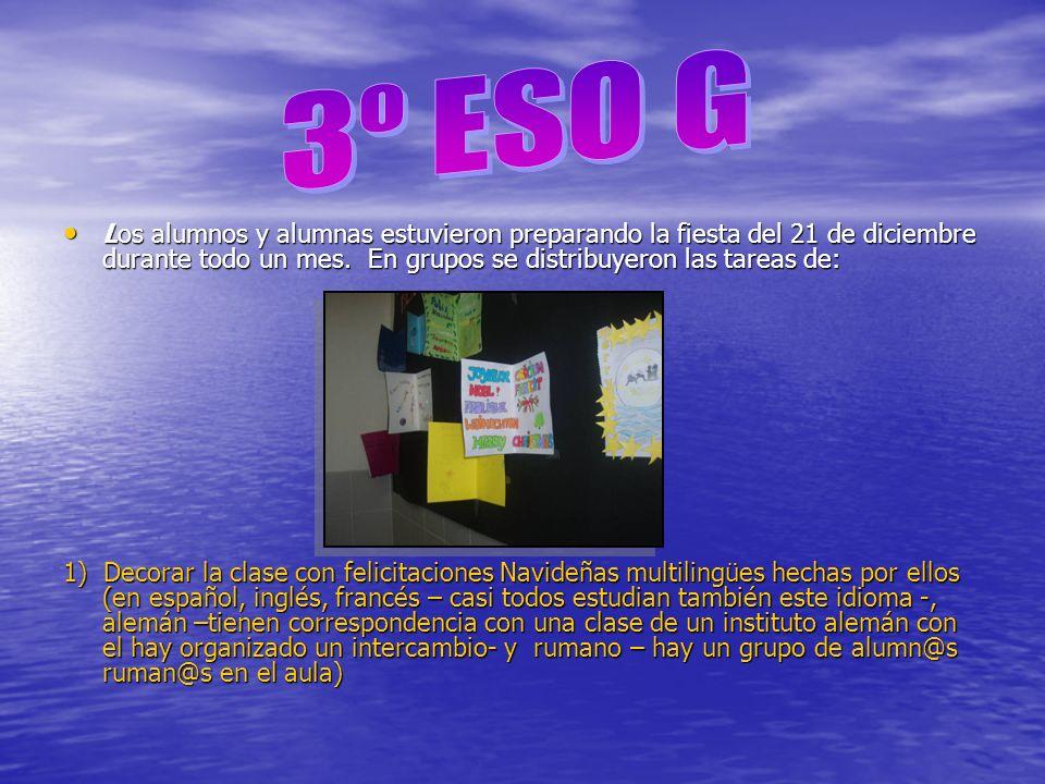 3º ESO G Los alumnos y alumnas estuvieron preparando la fiesta del 21 de diciembre durante todo un mes. En grupos se distribuyeron las tareas de:
