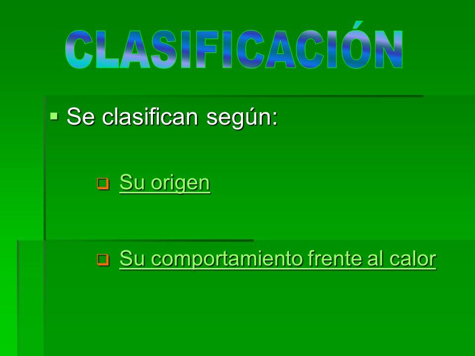 CLASIFICACIÓN Se clasifican según: Su origen