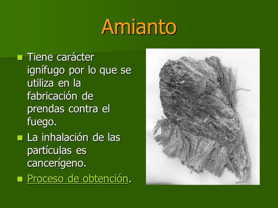 Amianto Tiene carácter ignífugo por lo que se utiliza en la fabricación de prendas contra el fuego.