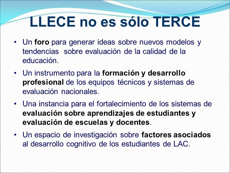 LLECE no es sólo TERCE Un foro para generar ideas sobre nuevos modelos y tendencias sobre evaluación de la calidad de la educación.