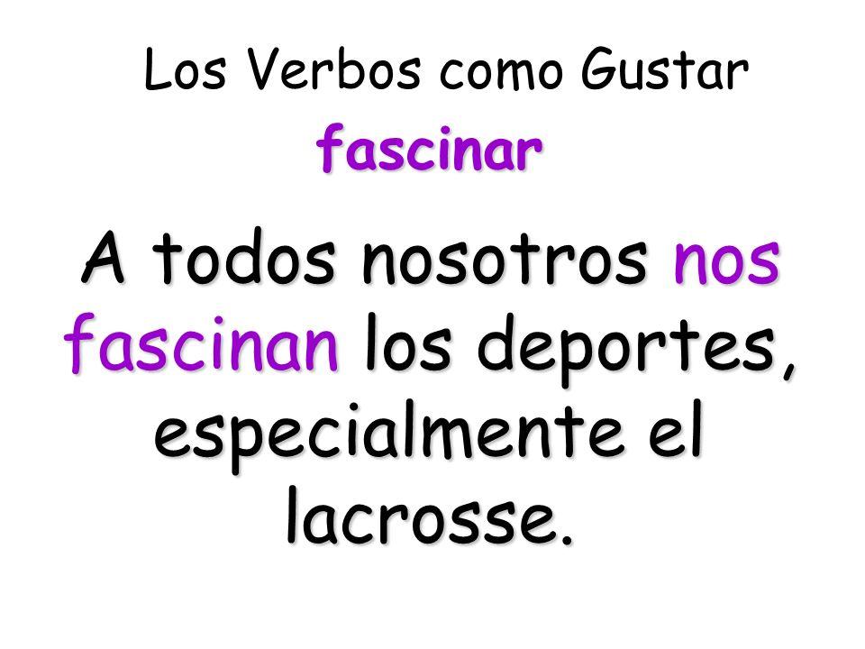 A todos nosotros nos fascinan los deportes, especialmente el lacrosse.