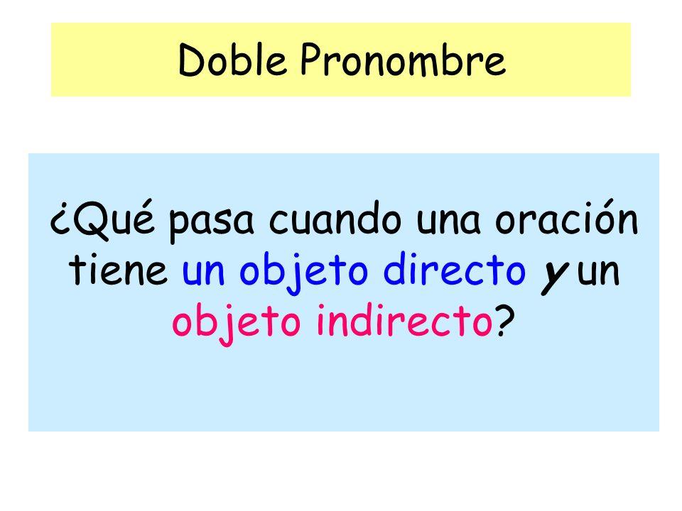 Doble Pronombre ¿Qué pasa cuando una oración tiene un objeto directo y un objeto indirecto