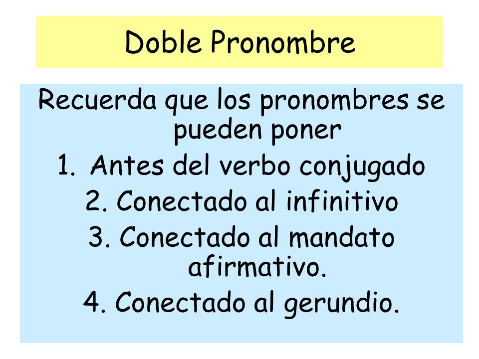 Doble Pronombre Recuerda que los pronombres se pueden poner