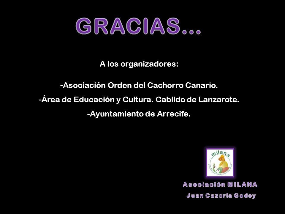 GRACIAS… A los organizadores: Asociación Orden del Cachorro Canario.