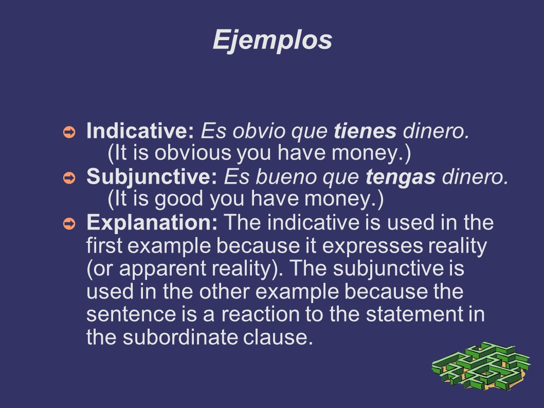 Ejemplos Indicative: Es obvio que tienes dinero. (It is obvious you have money.)‏