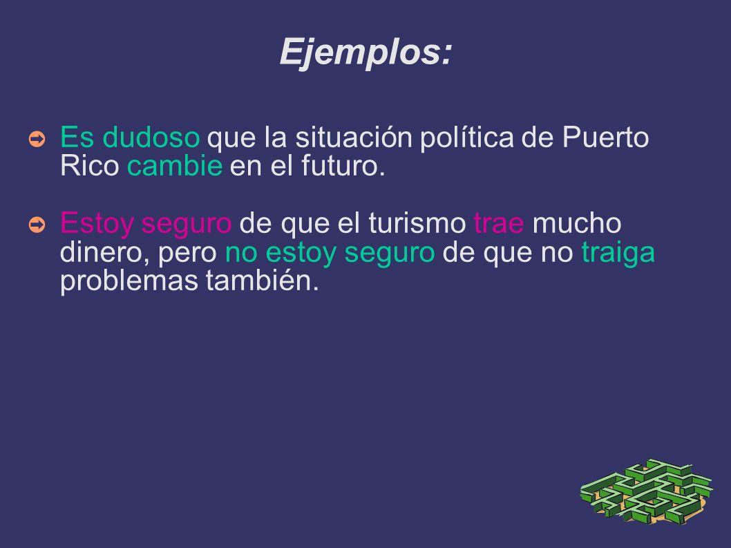 Ejemplos: Es dudoso que la situación política de Puerto Rico cambie en el futuro.