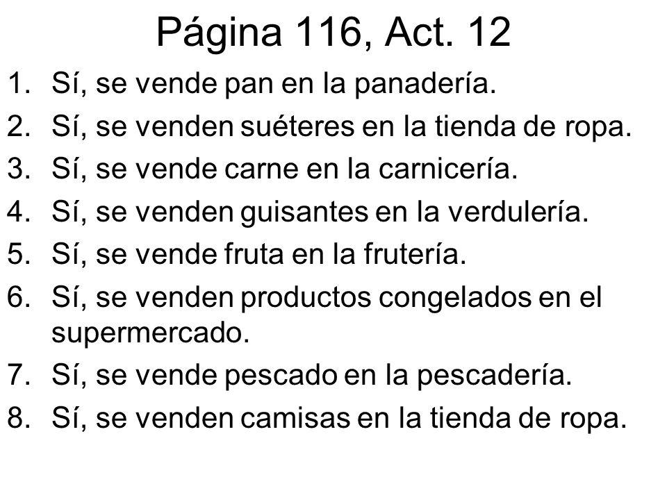 Página 116, Act. 12 Sí, se vende pan en la panadería.
