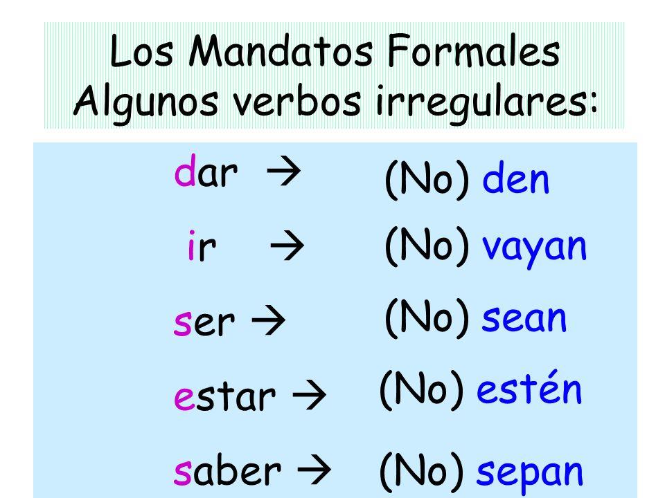 Los Mandatos Formales Algunos verbos irregulares:
