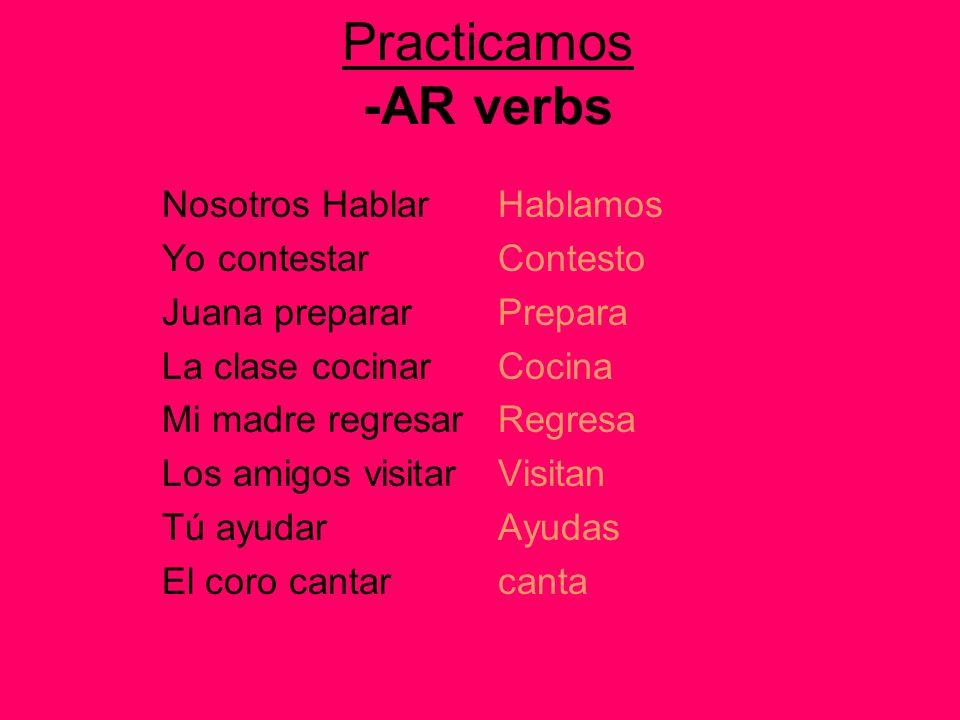 Practicamos -AR verbs Nosotros Hablar Yo contestar Juana preparar