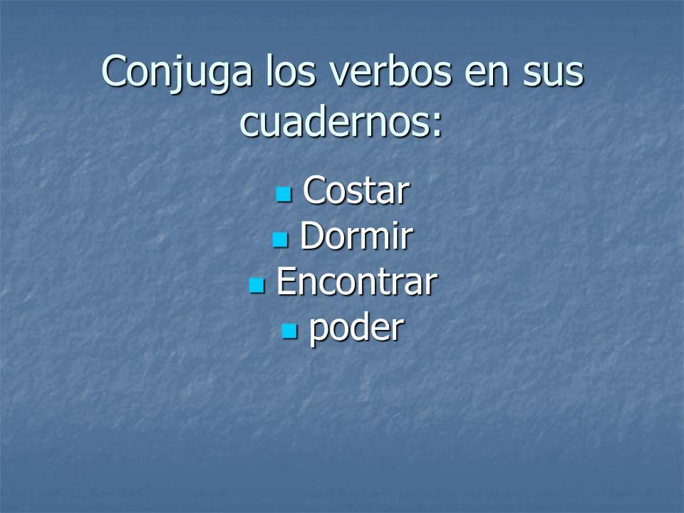 Conjuga los verbos en sus cuadernos:
