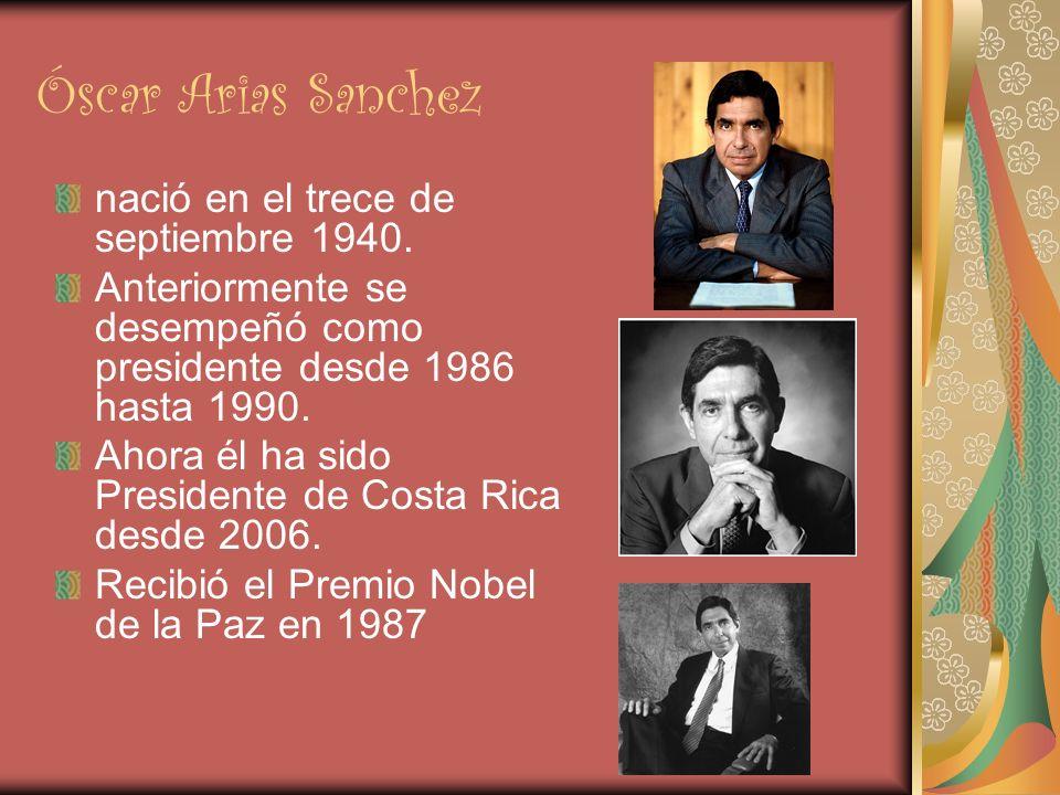 Óscar Arias Sanchez nació en el trece de septiembre 1940.