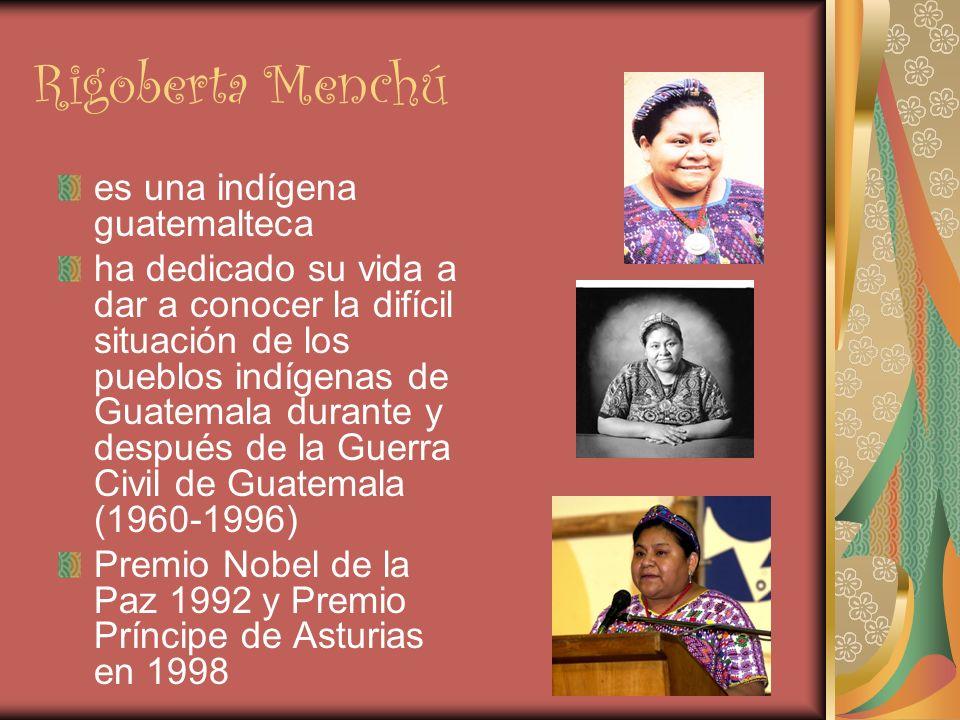 Rigoberta Menchú es una indígena guatemalteca